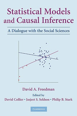 Statistical Models and Causal Inference - Freedman, David a, and Collier, David, Professor (Editor), and Sekhon, Jasjeet S (Editor)