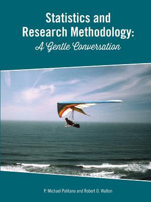 Statistics and Reserach Methodology: A Gentle Conversation - Politano, P Michael, and Walton, Robert O