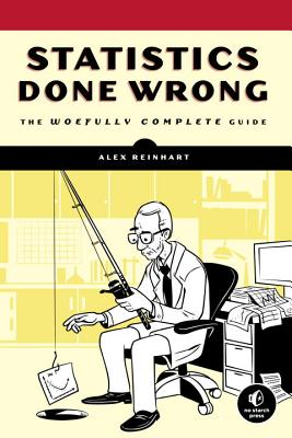 Statistics Done Wrong: The Woefully Complete Guide - Reinhart, Alex