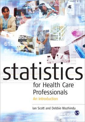 Statistics for Health Care Professionals: An Introduction - Mazhindu, Deborah, Dr., and Moore, Kathleen, and Scott, Ian, BSC, PhD, Cnaa