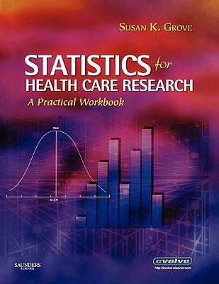 Statistics for Health Care Research: A Practical Workbook - Grove, Susan K, PhD, RN
