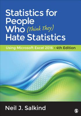 Statistics for People Who (Think They) Hate Statistics: Using Microsoft Excel 2016 - Salkind, Neil J, Dr.