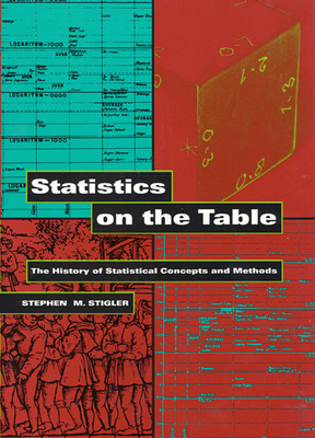 Statistics on the Table: The History of Statistical Concepts and Methods - Stigler, Stephen M