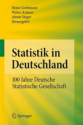 Statistik in Deutschland: 100 Jahre Deutsche Statistische Gesellschaft - Grohmann, Heinz (Editor), and Krämer, Walter (Editor), and Steger, Almut (Editor)