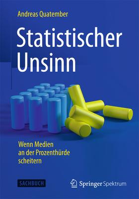 Statistischer Unsinn: Wenn Medien an Der Prozenthurde Scheitern - Quatember, Andreas