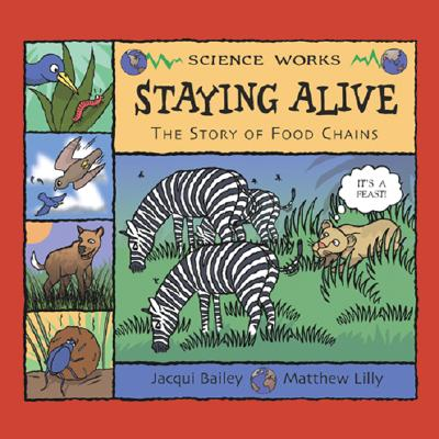Staying Alive: The Story of a Food Chain - Bailey, Jacqui