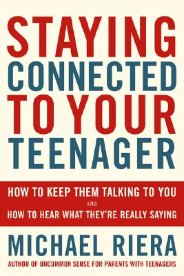 Staying Connected to Your Teenager: How to Keep Them Talking to You and How to Hear What They're Really Saying - Riera, Michael, Ph.D.