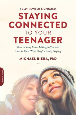 Staying Connected to Your Teenager, Revised Edition: How to Keep Them Talking to You and How to Hear What They're Really Saying - Riera, Michael, Ph.D.