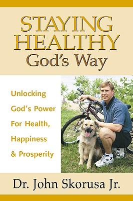 Staying Healthy God's Way - Skorusa, John J