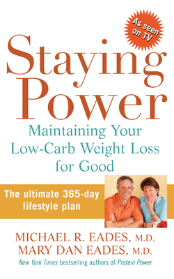 Staying Power: Maintaining Your Low-Carb Weight Loss for Good - Eades, Michael R, M.D., and Eades, Mary Dan, M.D.