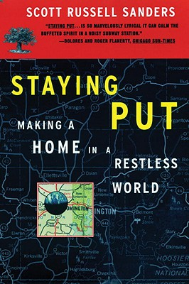 Staying Put: Making a Home in a Restless World - Sanders, Scott Russell, Professor