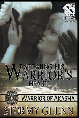Stealing His Warrior's Heart [Warrior of Akasha 1] (Siren Publishing: The Stormy Glenn Manlove Collection) - Glenn, Stormy