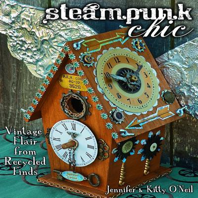 Steampunk Chic - O'Neil, Jennifer, and O'Neil, Kitty