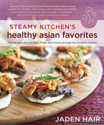 Steamy Kitchen's Healthy Asian Favorites: 100 Recipes That Are Fast, Fresh, and Simple Enough for Tonight's Supper - Hair, Jaden