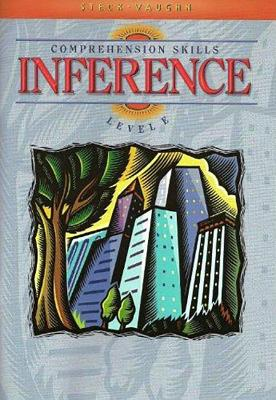 Steck-Vaughn Comprehension Skill Books: Student Edition Inference Inference - Steck-Vaughn Company (Prepared for publication by)