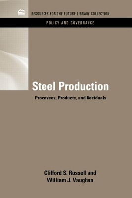 Steel Production: Processes, Products, and Residuals - Russell, Clifford S., and Vaughan, William J.