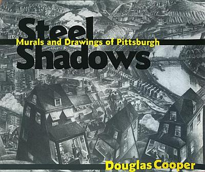 Steel Shadows: Murals and Drawings of Pittsburgh - Cooper, Douglas