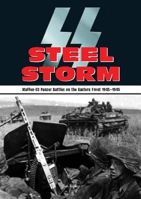 Steel Storm: Waffen-SS Panzer Battles on the Eastern Front 1943-1945 - Ripley, Tim