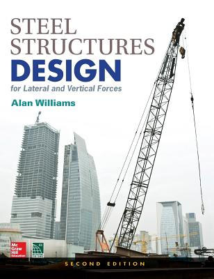 Steel Structures Design for Lateral and Vertical Forces, Second Edition - Williams, Alan