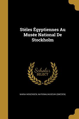 Steles Egyptiennes Au Musee National de Stockholm - Mogensen, Maria, and Nationalmuseum (Sweden) (Creator)