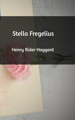 Stella Fregelius - Haggard, Henry Rider, Sir