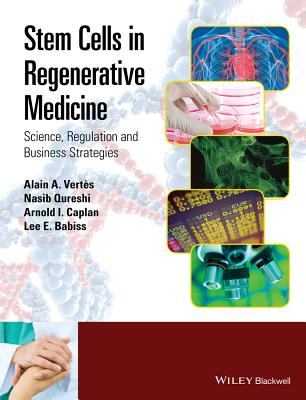 Stem Cells in Regenerative Medicine: Science, Regulation and Business Strategies - Vertes, Alain A. (Editor), and Qureshi, Nasib (Editor), and Caplan, Arnold I. (Editor)