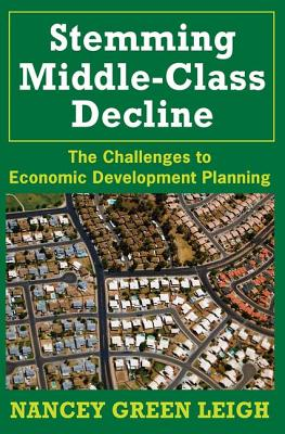 Stemming Middle-Class Decline: The Challenges to Economic Development - Leigh, Nancey Green, Dr.