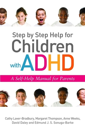 Step by Step Help for Children with ADHD: A Self-Help Manual for Parents - Daley, David, and Laver-Bradbury, Cathy, and Weeks, Anne