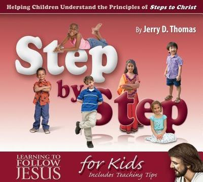 Step by Step: Helping Children Understand the Principles of Steps to Christ - Thomas, Jerry D