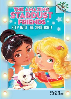 Step Into the Spotlight!: A Branches Book (the Amazing Stardust Friends #1) - Alexander, Heather