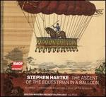 Stephen Hartke: The Ascent of the Equestrian in a Balloon