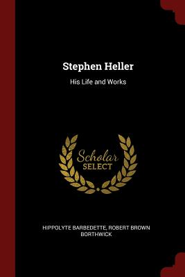 Stephen Heller: His Life and Works - Barbedette, Hippolyte