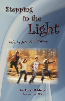 Stepping in the Light: Life in Joy and Power - Macy, Howard R