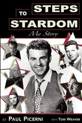 Steps to Stardom: My Story - Picerni, Paul, and Weaver, Tom