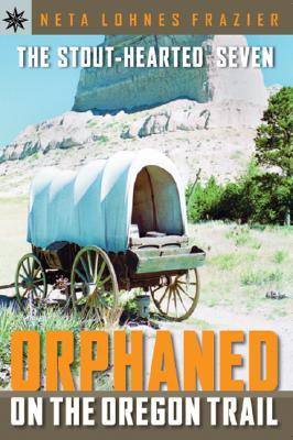 Sterling Point Books(r) the Stout-Hearted Seven: Orphaned on the Oregon Trail - Frazier, Neta Lohnes