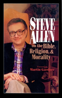 Steve Allen on the Bible, Religion and Morality - Allen, Steve, and Gardner, Martin (Foreword by)
