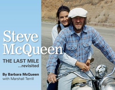 Steve McQueen: The Last Mile... Revisited - McQueen, Barbara, and Terrill, Marshall