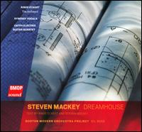 Steven Mackey: Dreamhouse - Synergy Vocals; Boston Modern Orchestra Project; Gil Rose (conductor)