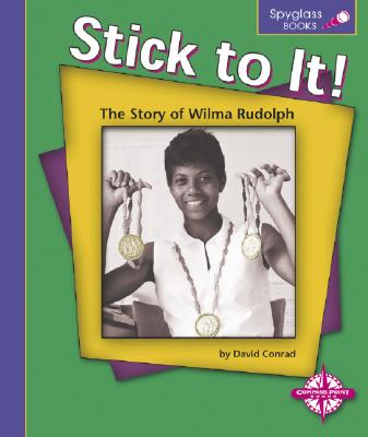 Stick to It!: The Story of Wilma Rudolph - Conrad, David