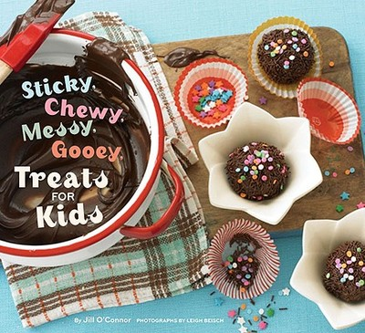 Sticky, Chewy, Messy, Gooey Treats for Kids - O'Connor, Jill
