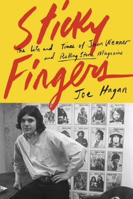 Sticky Fingers: The Life and Times of Jann Wenner and Rolling Stone Magazine - Hagan, Joe