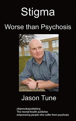Stigma: Worse Than Psychosis - Tune, Jason