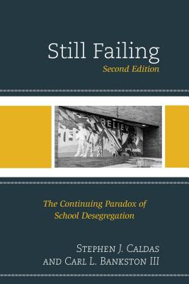 Still Failing: The Continuing Paradox of School Desegregation - Caldas, Stephen J, and Bankston, Carl L, III