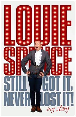 Still Got it, Never Lost it: My Story - Spence, Louie