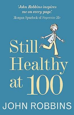 Still Healthy at 100 - Robbins, John