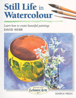 Still Life in Watercolour - Webb, David, and Smith, Ray Campbell