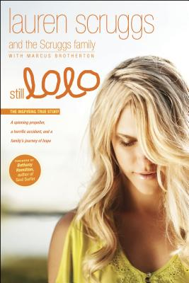 Still Lolo: A Spinning Propeller, a Horrific Accident, and a Family's Journey of Hope - Scruggs, Lauren