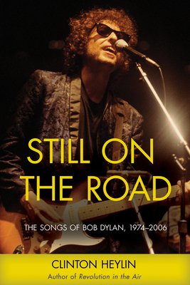 Still on the Road: The Songs of Bob Dylan, 1974-2006 - Heylin, Clinton