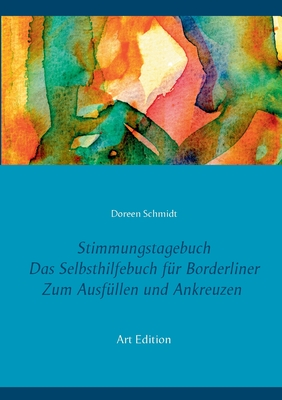 Stimmungstagebuch. Das Selbsthilfebuch f?r Borderliner. Zum Ausf?llen und Ankreuzen. (Taschenbuch-Edition 21x15 cm) - Schmidt, Doreen