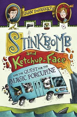 Stinkbomb and Ketchup-Face and the Quest for the Magic Porcupine - Dougherty, John